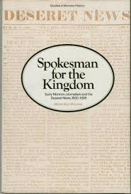 God, Gold, and Newsprint: Spokesman for the Kingdom: Early Mormon Journalism and the Deseret News, 1830-1898