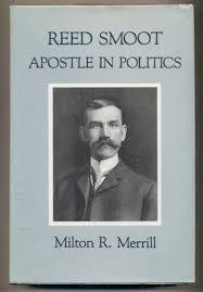 "Utah's Original """"Mr. Republican"""": Reed Smoot: Apostle in Politics by Milton R. Merrill"
