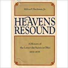 Faithful History: The Heavens Resound: A History of the Latter-day Saints in Ohio, 1830-1838 by Milton V. Backman, Jr.