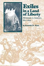 A New Synthesis: Exiles in a Land of Liberty: Mormons in America, 1830-1846 by Kenneth H. Winn