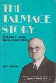 James E. Talmage: A Personal History: The Talmage Story: Life of James E. Talmage by John R. Talmage