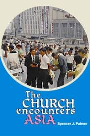 The Church and the Orient: The Church Encounters Asia by Spencer J. Palmer