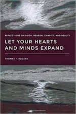 Review: The Fruit of Knowledge Thomas F. Rogers. Let Your Hearts and Minds Expand: Reflections on Faith, Reason, Charity, and Beauty