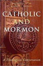 Review: Conversation Begins Stephen H. Webb and Alonzo L. Gaskill. Catholic and Mormon: A Theological Conversation
