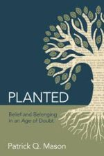 Review: Planted: An Earthy Approach to Faith and Doubt Patrick Q. Mason. Planted: Belief and Belonging in an Age of Doubt