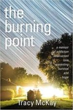 Review: Raw Hope and Kindness: The Burning Point Tracy McKay. The Burning Point: A Memoir of Addiction, Destruction, Love, Parenting, Survival, and Hope