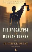 Review: Horror Becomes Banal Under Scrutiny but Loss is Lasting in The Apocalypse of Morgan Turner Jennifer Quist. The Apocalypse of Morgan Turner