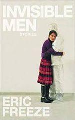 Review: Invisible Men / Invincible Women Eric Freeze. Invisible Men: Stories