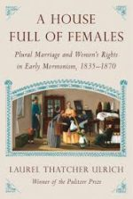 Review: A Book Full of Insights Laurel Thatcher Ulrich. A House Full of Females: Plural Marriage and Women's Rights in Early Mormonism, 1835–1870