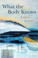 "Review: ""Twisted Apples"": Lance Larsen Takes on Prose Poetry Lance Larsen. What the Body Knows"