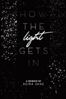 Review: Making the World Light for Others Keira Shae. How the Light Gets In: A Memoir.