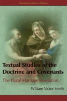 Review: A Private Revelation William Victor Smith. Textual Studies of the Doctrine and Covenants: The Plural Marriage Revelation