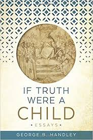 Review: On Truth George B. Handley. If Truth Were a Child: Essays