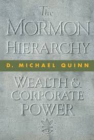Worthy of Their Hire? Mormon Leaders' Relationship with Wealth D. Michael Quinn. The Mormon Hierarchy: Wealth and Corporate Power.
