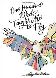 Fourteen Respites  Ashley Mae Hoiland. One Hundred Birds Taught Me to Fly: The Art of Seeking God.