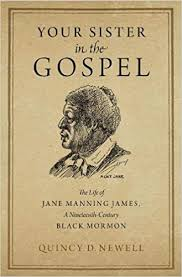 Remembering Jane Manning James Quincy D. Newell. Your Sister in the Gospel: The Life of Jane Manning James, a Nineteenth-Century Black Mormon