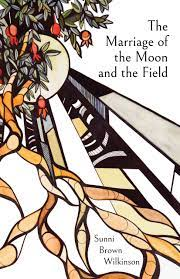 Review: Sunni Brown Wilkinson, The Marriage of the Moon and the Field