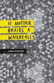 Review: Dayna Patterson, If Mother Braids a Waterfall