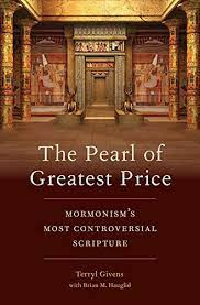 The Pearl's Price Terryl Givens with Brian M. Hauglid, The Pearl of Greatest Price: Mormonism's Most Controversial Scripture