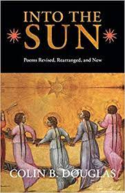 Review: Colin B. Douglas, Into the Sun: Poems Revised, Rearranged, and New