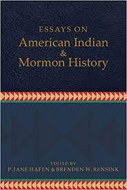 Review: On Truth-Telling and Positionalities P. Jane Hafen and Brenden W. Rensink, eds., Essays on American Indian and Mormon History