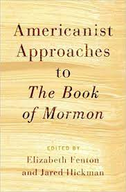 Review: Heavy Lifting on Broken Ground Elizabeth Fenton and Jared Hickman, Americanist Approaches to The Book of Mormon