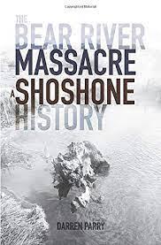 Review: Unerasing Shoshone Testaments of Survival, Faith, and Hope Darren Parry, The Bear River Massacre